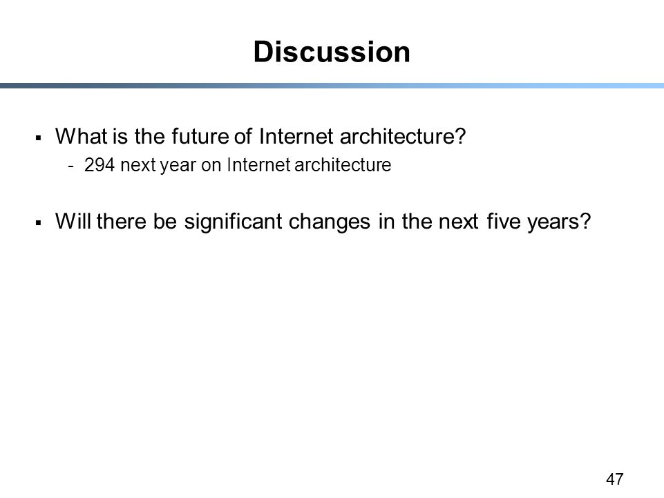 47 Discussion  What is the future of Internet architecture.