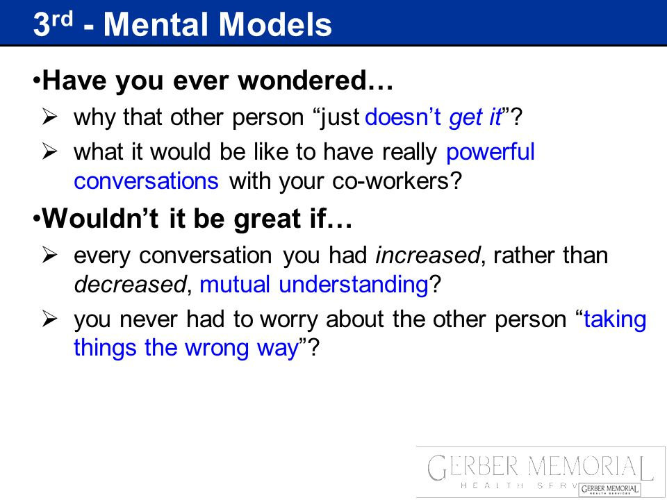 3 rd - Mental Models Have you ever wondered…  why that other person just doesn't get it .