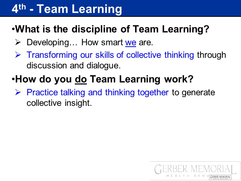 4 th - Team Learning What is the discipline of Team Learning.