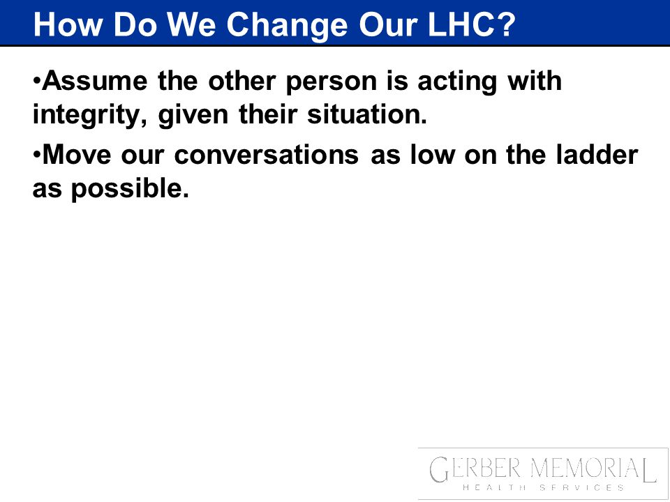 How Do We Change Our LHC. Assume the other person is acting with integrity, given their situation.