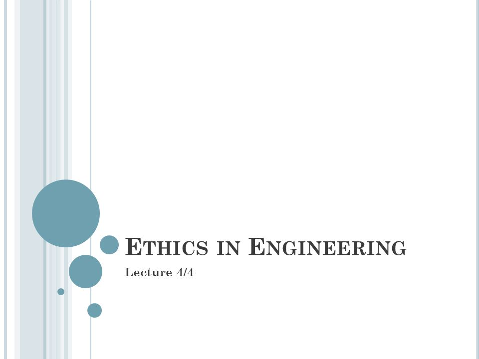 E THICS IN E NGINEERING Lecture 4/4