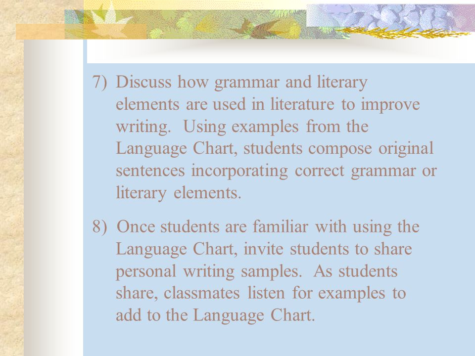 7)Discuss how grammar and literary elements are used in literature to improve writing.