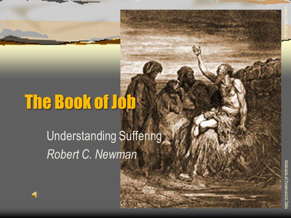 The Book of Job Understanding Suffering Robert C. Newman Abstracts of Powerpoint Talks - newmanlib.ibri.org -newmanlib.ibri.org
