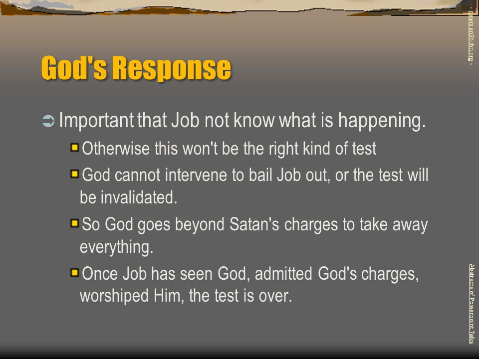 God's Response  Important that Job not know what is happening. Otherwise this won't be the right kind of test God cannot intervene to bail Job out, o