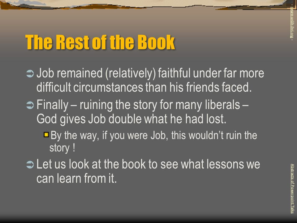 The Rest of the Book  Job remained (relatively) faithful under far more difficult circumstances than his friends faced.  Finally – ruining the story