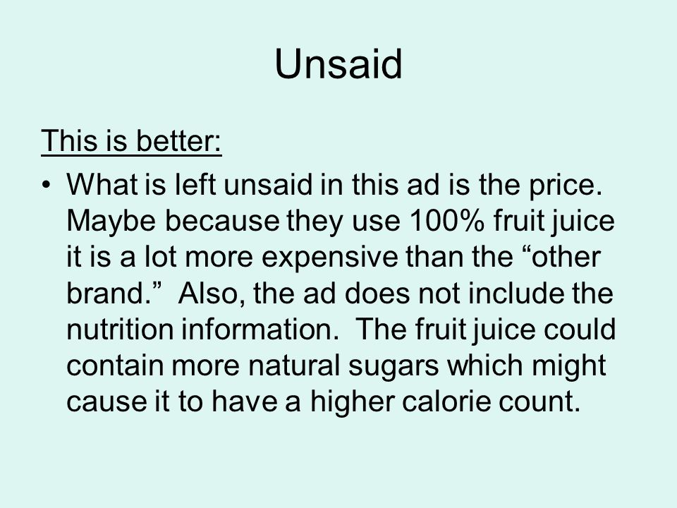 """Unsaid This is better: What is left unsaid in this ad is the price. Maybe because they use 100% fruit juice it is a lot more expensive than the """"other"""