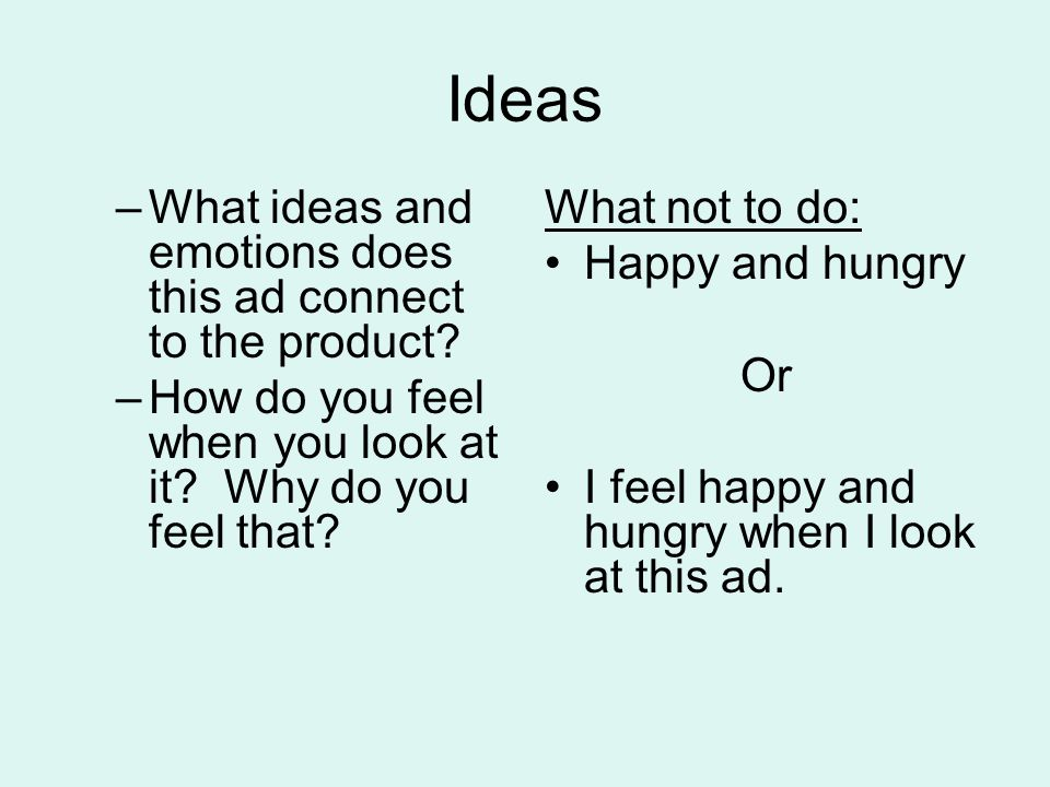 Ideas –What ideas and emotions does this ad connect to the product.