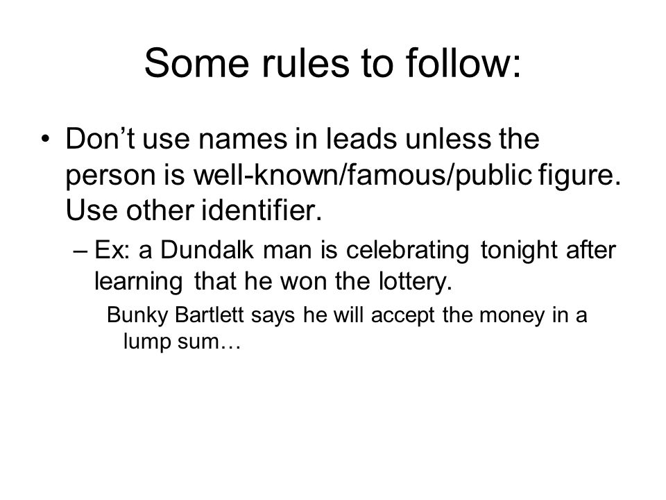 Some rules to follow: Don't use names in leads unless the person is well-known/famous/public figure.