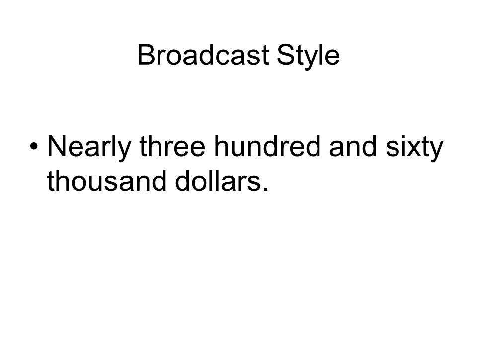 Broadcast Style Nearly three hundred and sixty thousand dollars.