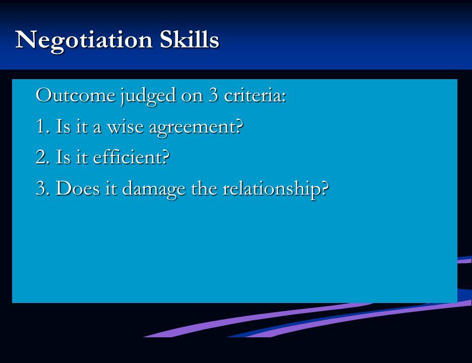 Negotiation Skills Outcome judged on 3 criteria: 1.