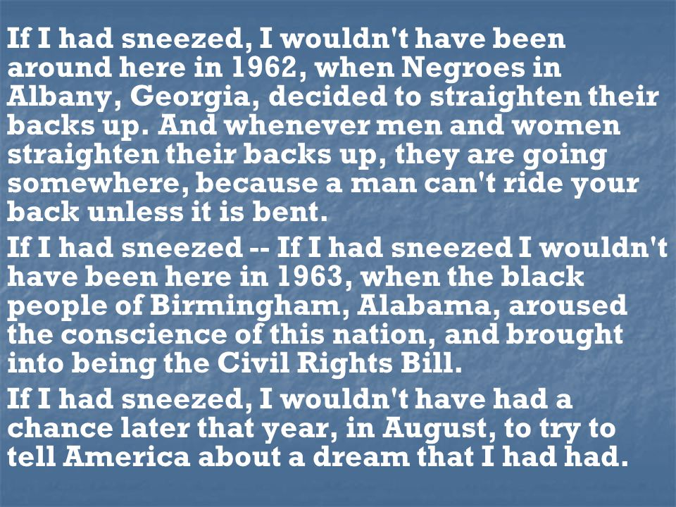If I had sneezed, I wouldn t have been around here in 1962, when Negroes in Albany, Georgia, decided to straighten their backs up.