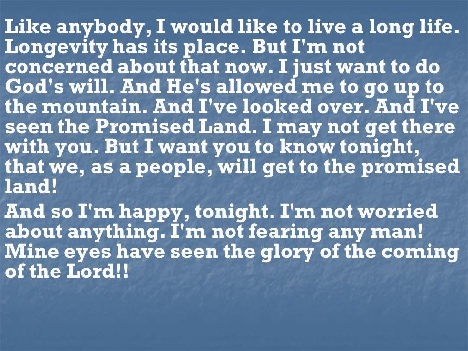 Like anybody, I would like to live a long life. Longevity has its place.