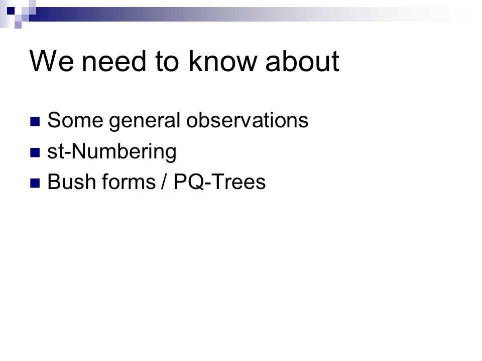We need to know about Some general observations st-Numbering Bush forms / PQ-Trees