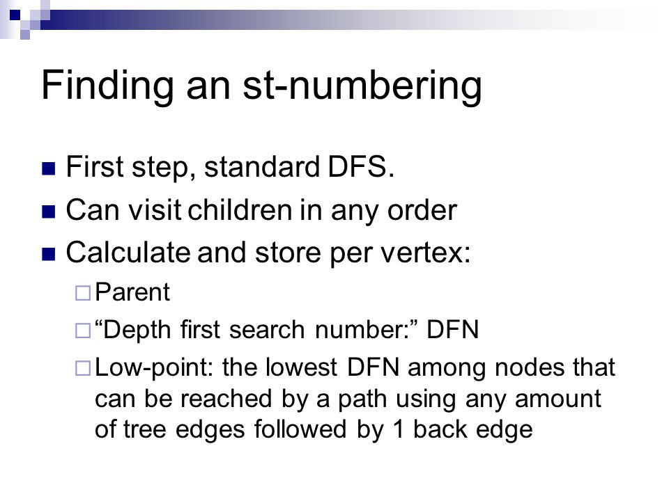 Finding an st-numbering First step, standard DFS.