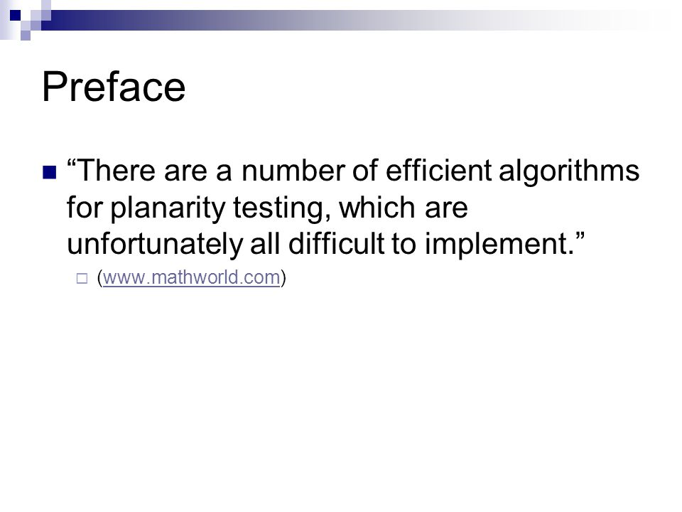 Preface There are a number of efficient algorithms for planarity testing, which are unfortunately all difficult to implement.  (www.mathworld.com)www.mathworld.com