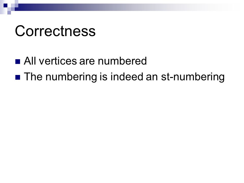 Correctness All vertices are numbered The numbering is indeed an st-numbering