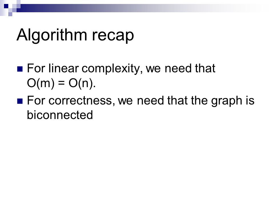 Algorithm recap For linear complexity, we need that O(m) = O(n).