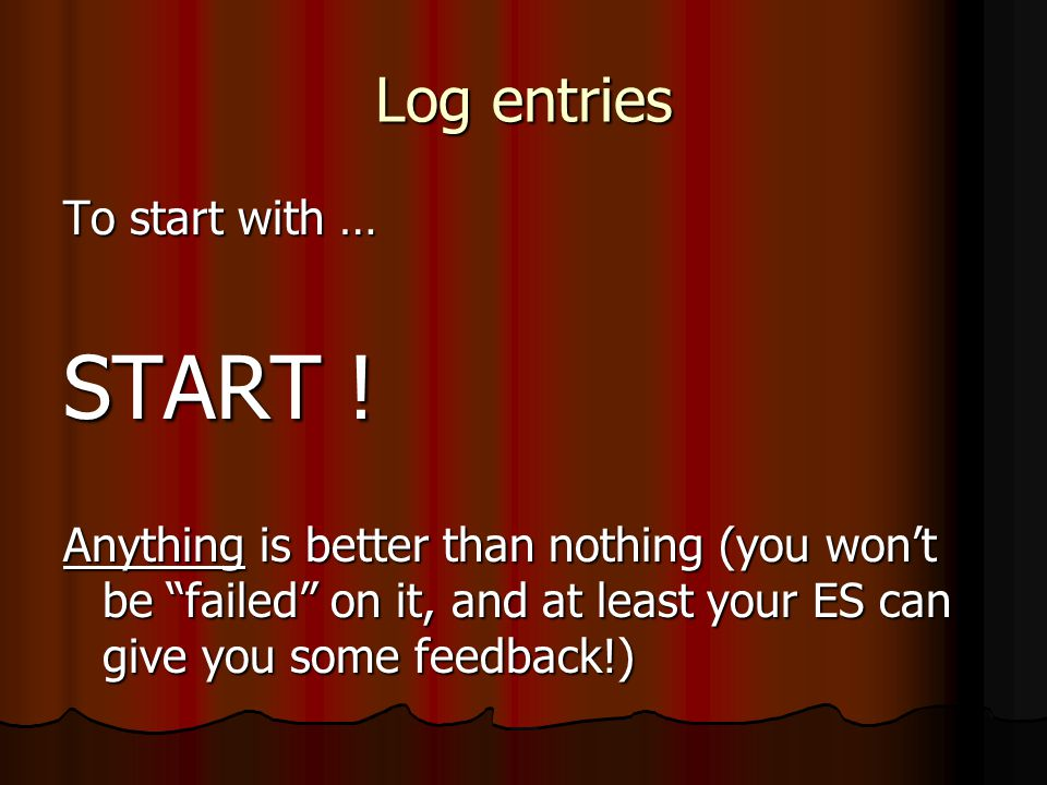 Log entries To start with … START .