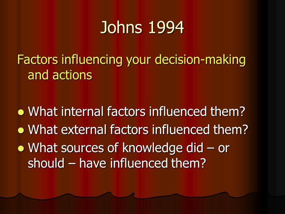 Johns 1994 Factors influencing your decision-making and actions What internal factors influenced them.