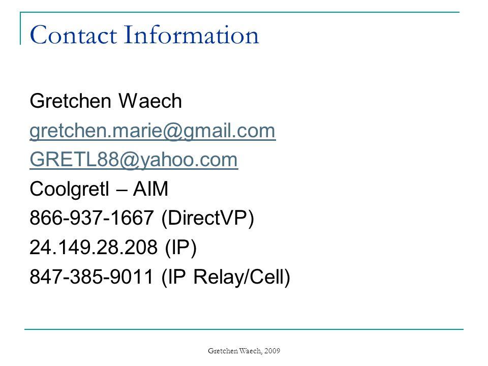 Gretchen Waech, 2009 Contact Information Gretchen Waech gretchen.marie@gmail.com GRETL88@yahoo.com Coolgretl – AIM 866-937-1667 (DirectVP) 24.149.28.2