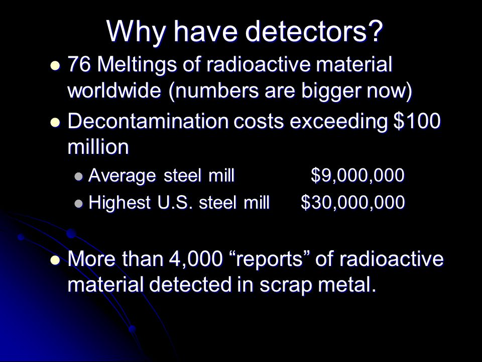 RadiationDetection Fixed detectors can be used at many locations throughout a typical facility Fixed detectors can be used at many locations throughout a typical facility Types of systems include Types of systems include Rail detectors Rail detectors Truck detectors Truck detectors