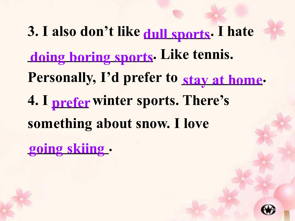 3. I also don't like _________. I hate _________________. Like tennis. Personally, I'd prefer to ___________. 4. I _____ winter sports. There's someth