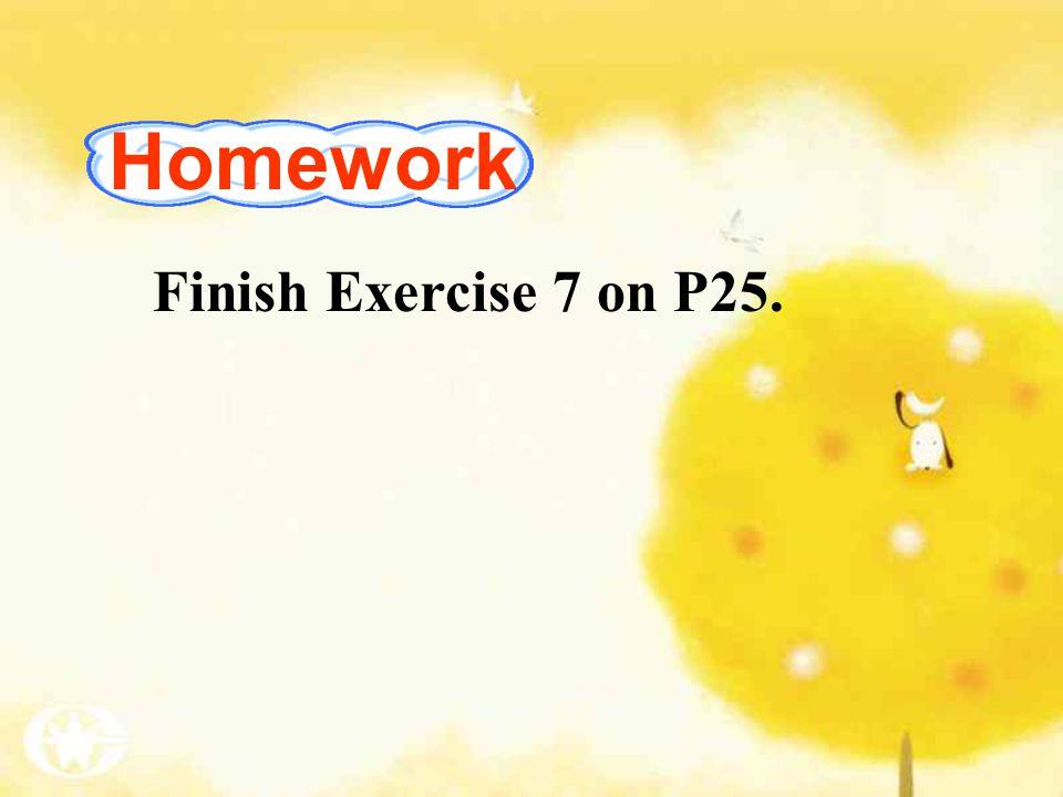 Finish Exercise 7 on P25. Homework