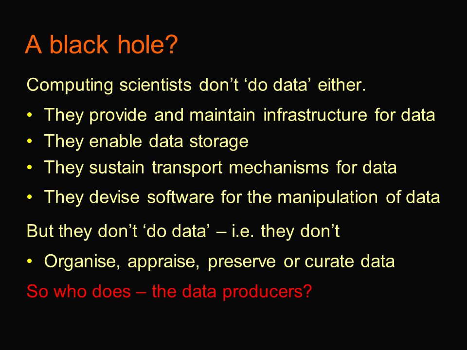 A black hole. Computing scientists don't 'do data' either.