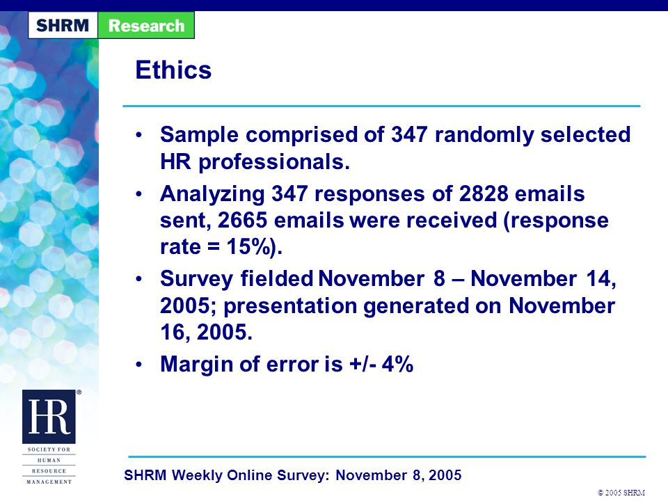 © 2005 SHRM SHRM Weekly Online Survey: November 8, 2005 Ethics Sample comprised of 347 randomly selected HR professionals.
