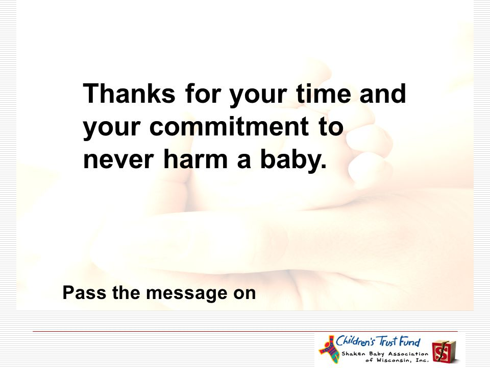 Acknowledgements  National Shaken Baby Association  The Children of Shaken Baby Syndrome  SBS Prevention Network, Alberta Canada Thanks for your ti