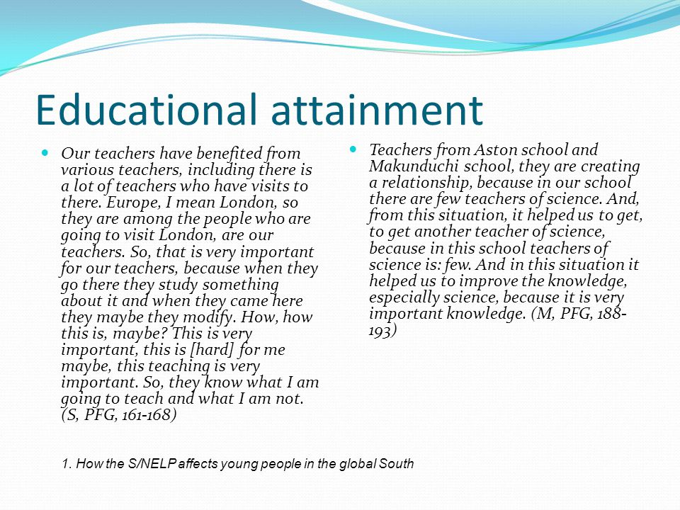 Educational attainment Our teachers have benefited from various teachers, including there is a lot of teachers who have visits to there.