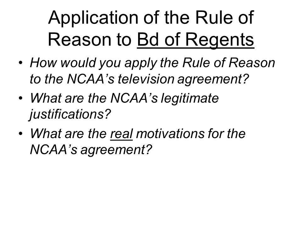 Application of the Rule of Reason to Bd of Regents How would you apply the Rule of Reason to the NCAA's television agreement.