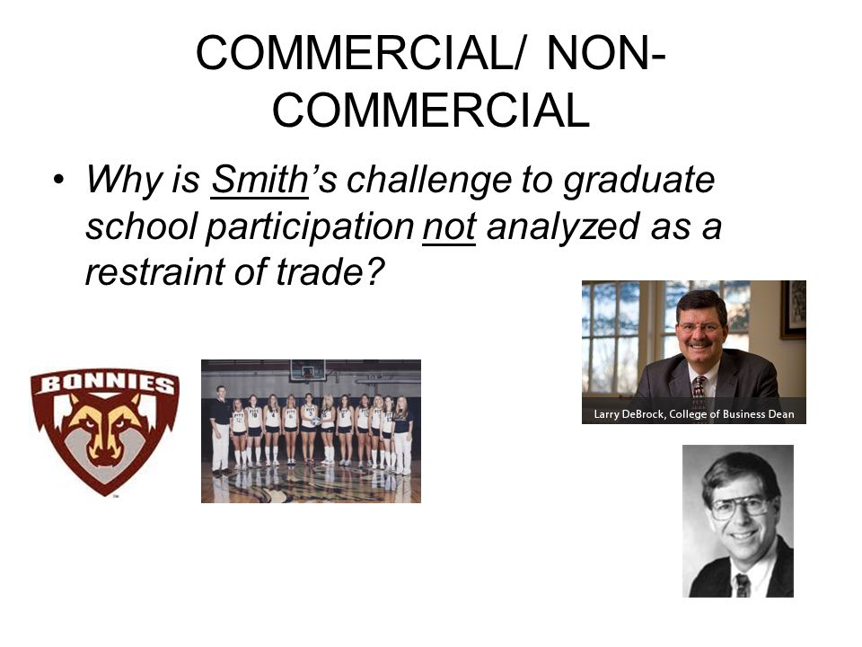 COMMERCIAL/ NON- COMMERCIAL Why is Smith's challenge to graduate school participation not analyzed as a restraint of trade?