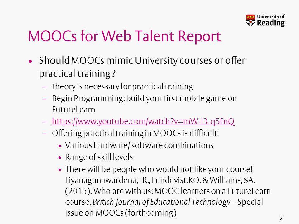 2 MOOCs for Web Talent Report Should MOOCs mimic University courses or offer practical training.