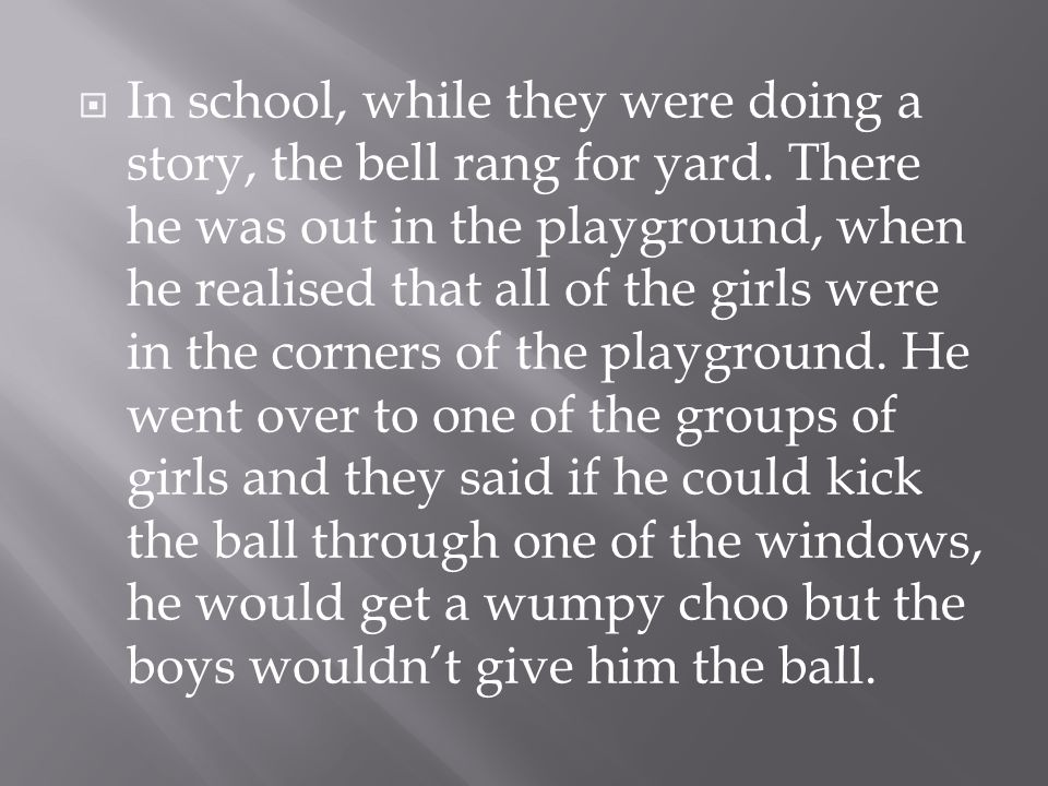  On one normal school morning, Bill awoke to find that he was a girl.