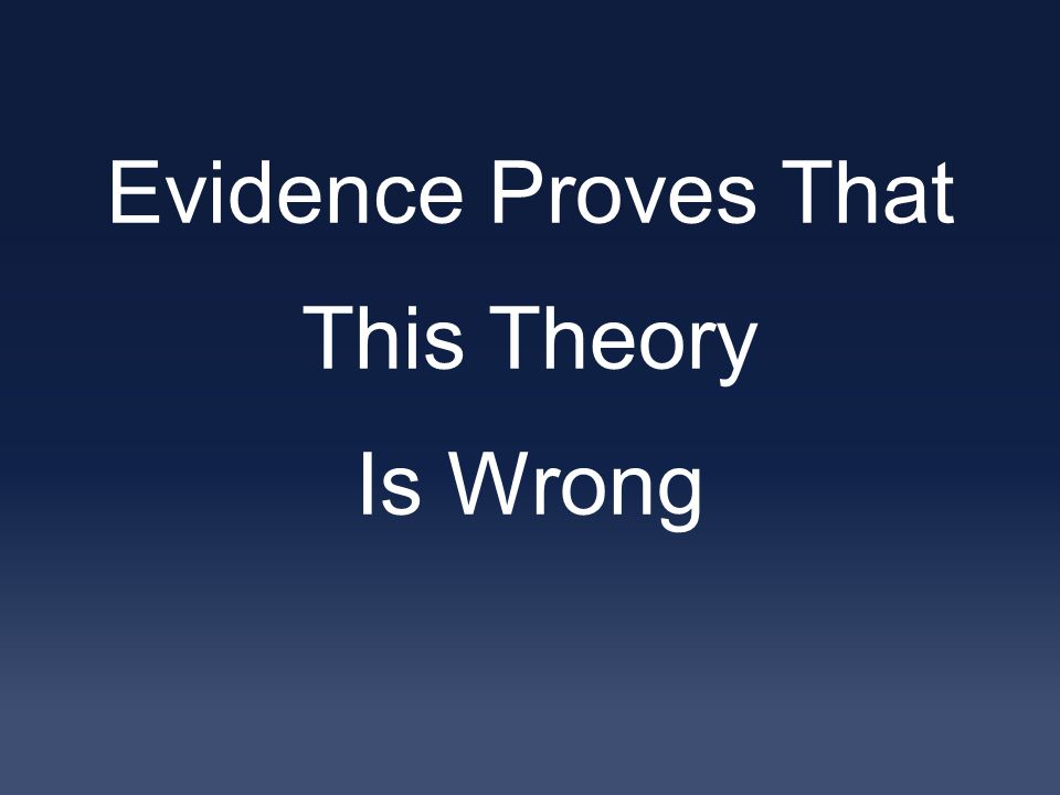 Evidence Proves That This Theory Is Wrong