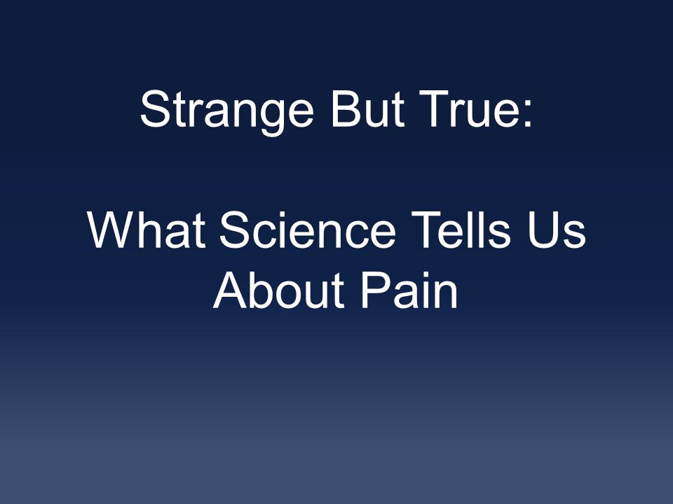Strange But True: What Science Tells Us About Pain