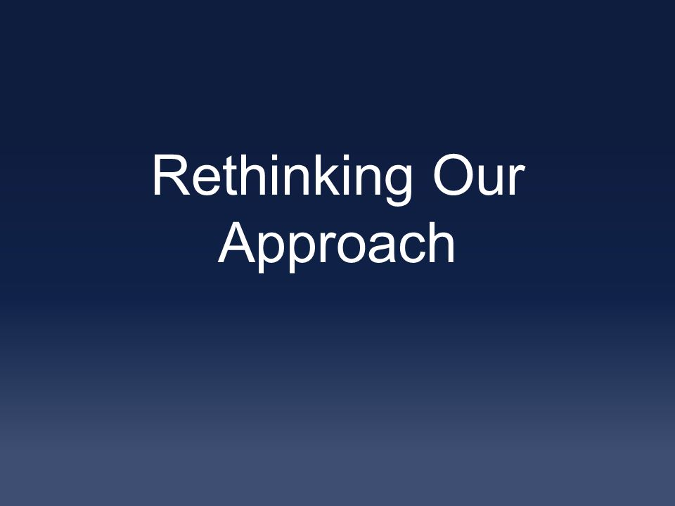 Rethinking Our Approach