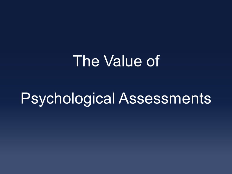 The Value of Psychological Assessments