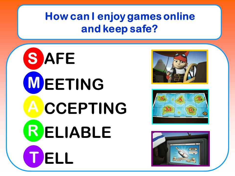 How can I enjoy games online and keep safe? S M R A T AFE EETING CCEPTING ELIABLE ELL
