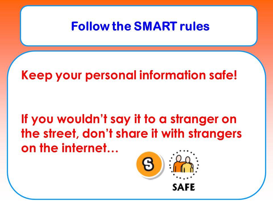 Follow the SMART rules Don't meet up.
