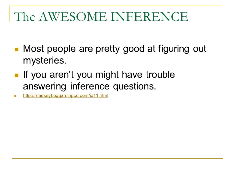The AWESOME INFERENCE Most people are pretty good at figuring out mysteries.