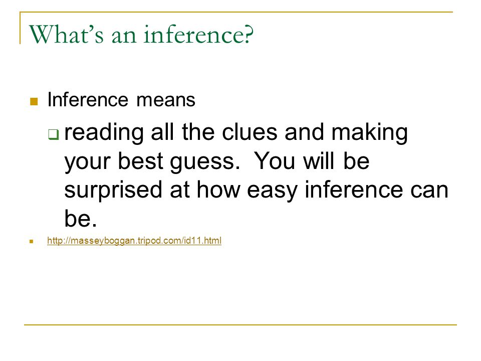 What's an inference. Inference means  reading all the clues and making your best guess.