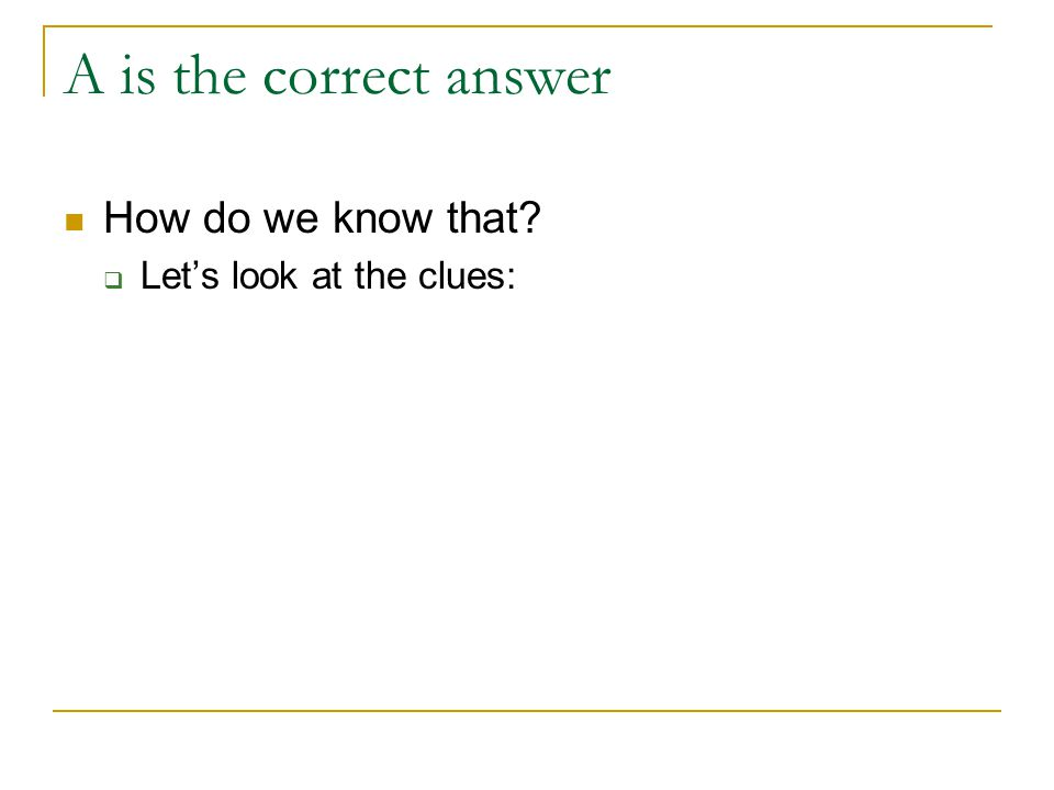 A is the correct answer How do we know that?  Let's look at the clues: