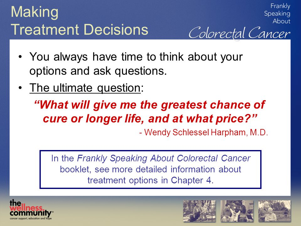 Making Treatment Decisions You always have time to think about your options and ask questions.