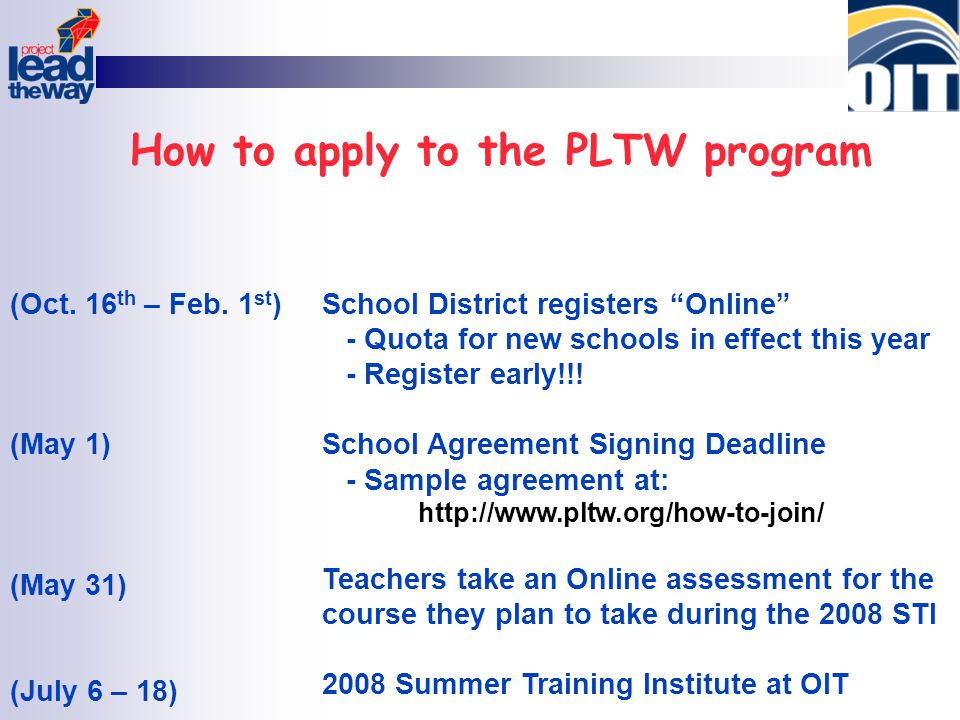 "How to apply to the PLTW program School District registers ""Online"" - Quota for new schools in effect this year - Register early!!! School Agreement S"