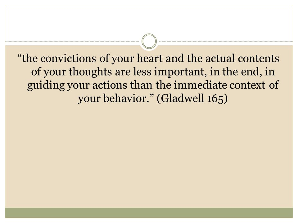 """the convictions of your heart and the actual contents of your thoughts are less important, in the end, in guiding your actions than the immediate con"