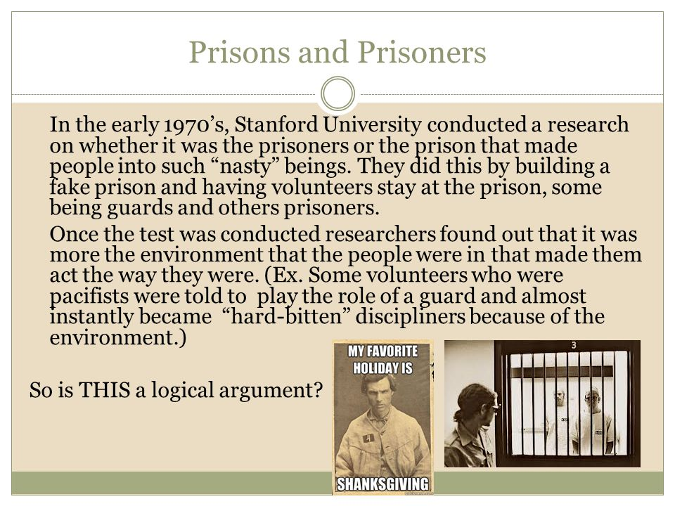 Prisons and Prisoners In the early 1970's, Stanford University conducted a research on whether it was the prisoners or the prison that made people int