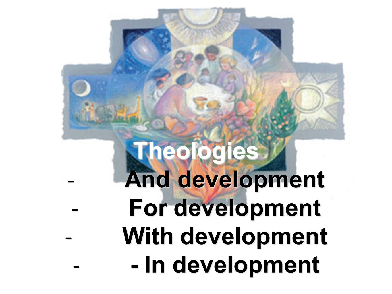 Theologies - And development - For development - With development - - In development
