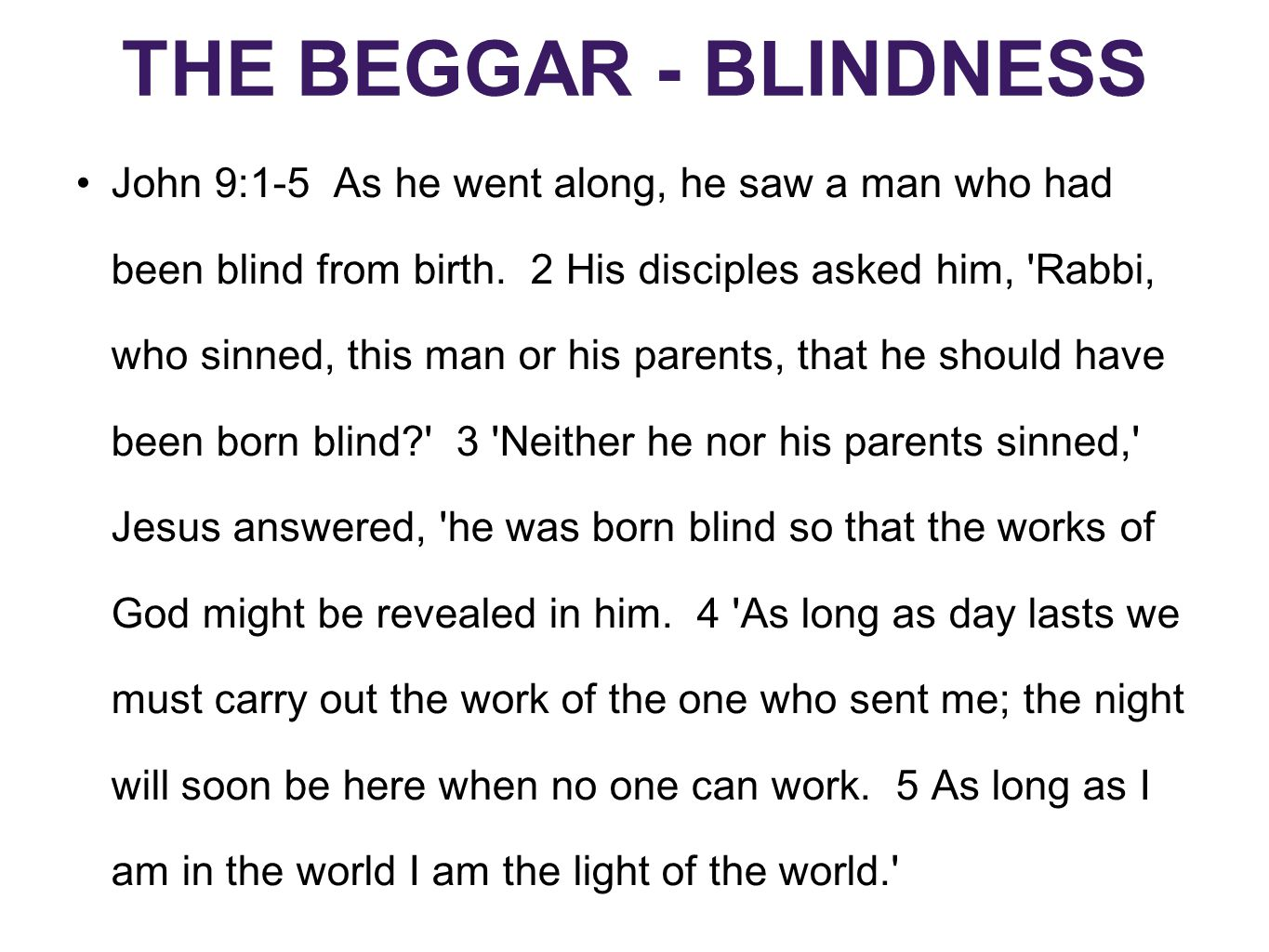 THE BEGGAR - BLINDNESS John 9:1-5 As he went along, he saw a man who had been blind from birth.